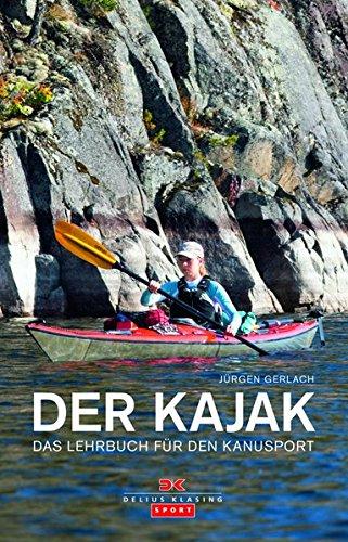 Der Kajak: Das Lehrbuch für den Kanusport: Das Lehrbuch fr den Kanusport